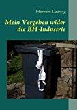 Mein Vergehen Wider Die Bh-Industrie  N/A 9783842313170 Front Cover