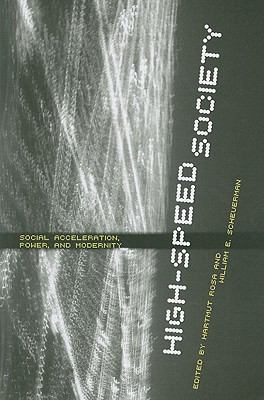 High-Speed Society Social Acceleration, Power, and Modernity  2008 9780271034171 Front Cover