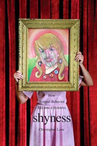 Shyness How Normal Behavior Became a Sickness  2009 edition cover