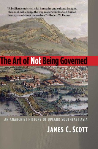 Art of Not Being Governed An Anarchist History of Upland Southeast Asia  2011 edition cover