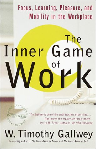 Inner Game of Work Focus, Learning, Pleasure, and Mobility in the Workplace N/A edition cover