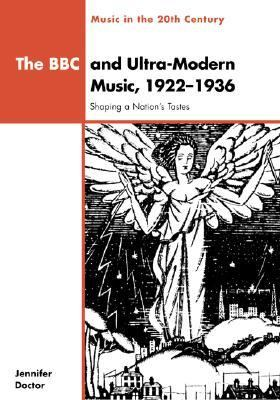 BBC and Ultra-Modern Music, 1922-1936 Shaping a Nation's Tastes  1999 9780521661171 Front Cover