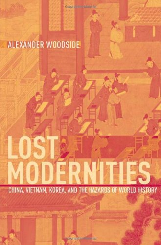 Lost Modernities China, Vietnam, Korea, and the Hazards of World History  2006 edition cover
