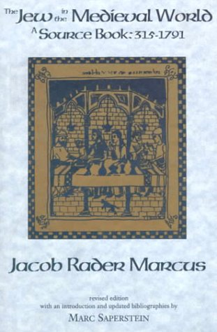 Jew in the Medieval World A Source Book 315-1791 with an Introduction and Updated Bibliographies by Marc Saperstein 4th 1999 (Revised) edition cover