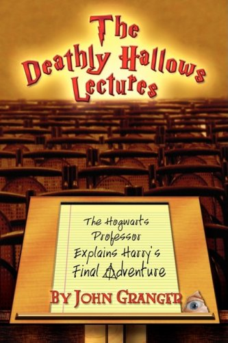 Deathly Hallows Lectures The Hogwarts Professor Explains the Final Harry Potter Adventure  2008 9780972322171 Front Cover