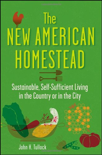 New American Homestead Sustainable, Self-Sufficient Living in the Country or in the City  2012 edition cover