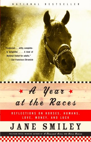 Year at the Races Reflections on Horses, Humans, Love, Money, and Luck  2004 9781400033171 Front Cover