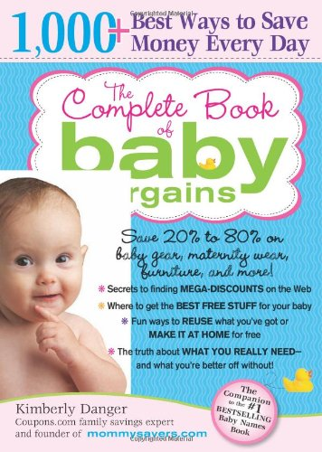 Complete Book of Baby Bargains 1,000+ Best Ways to Save Money Every Day 2nd 2009 9781402237171 Front Cover