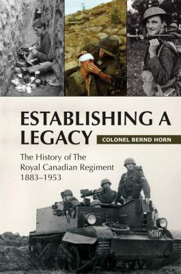 Establishing a Legacy The History of the Royal Canadian Regiment, 1883-1953  2008 9781550028171 Front Cover