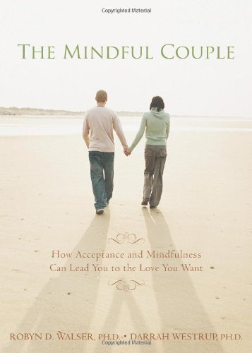 Mindful Couple How Acceptance and Mindfulness Can Lead You to the Love You Want  2009 edition cover