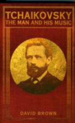 Tchaikovsky The Man and His Music N/A edition cover