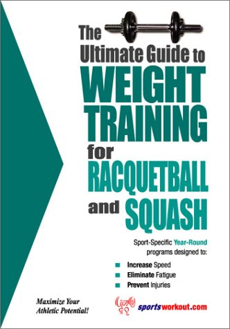 Ultimate Guide to Weight Training for Racquetball and Squash   2003 9781932549171 Front Cover