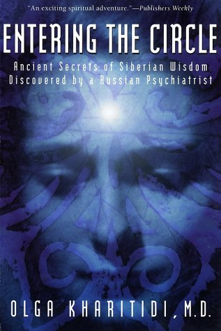 Entering the Circle Ancient Secrets of Siberian Wisdom Discovered by a Russian Psychiatrist  1996 9780062514172 Front Cover