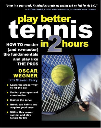 Play Better Tennis in Two Hours Simplify the Game and Play Like the Pros  2004 9780071437172 Front Cover