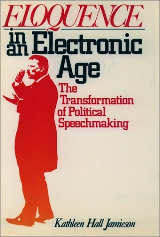 Eloquence in an Electronic Age The Transformation of Political Speechmaking Reprint  edition cover