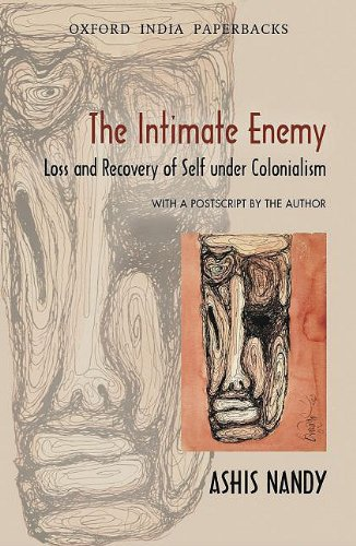 Intimate Enemy Loss and Recovery of Self under Colonialism 2nd 2009 edition cover