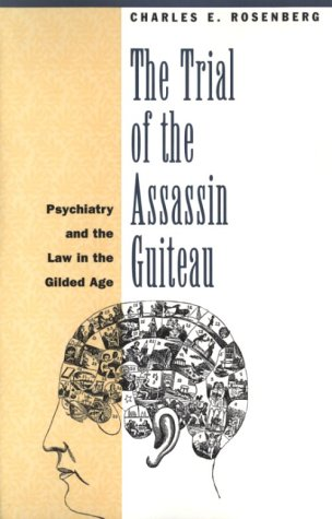 Trial of the Assassin Guiteau Psychiatry and the Law in the Gilded Age N/A edition cover
