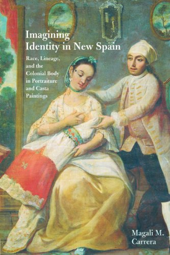 Imagining Identity in New Spain Race, Lineage, and the Colonial Body in Portraiture and Casta Paintings  2003 9780292744172 Front Cover