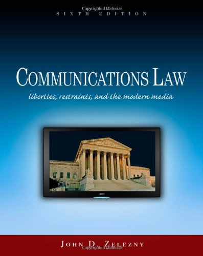 Communications Law Liberties, Restraints, and the Modern Media 6th 2011 edition cover
