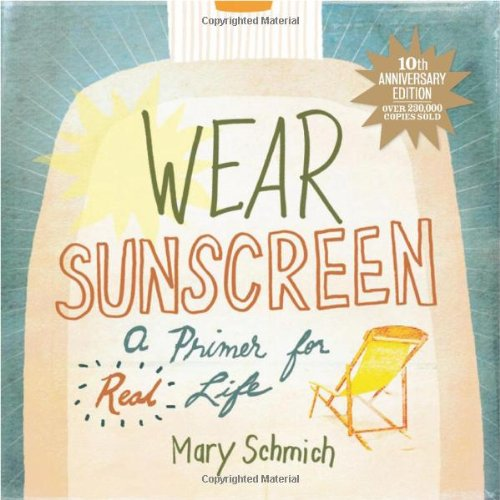 Wear Sunscreen A Primer for Real Life 10th 2008 edition cover