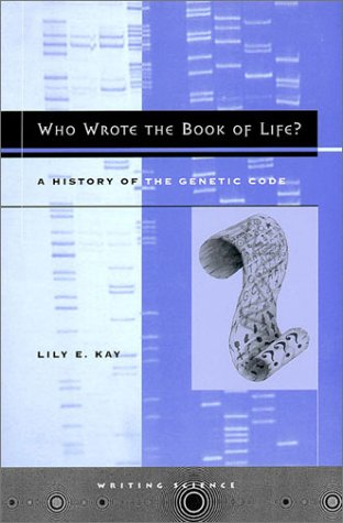 Who Wrote the Book of Life? A History of the Genetic Code  2000 9780804734172 Front Cover
