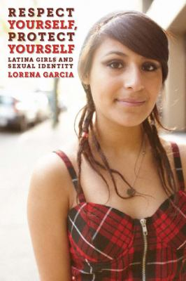 Respect Yourself, Protect Yourself Latina Girls and Sexual Identity  2012 edition cover