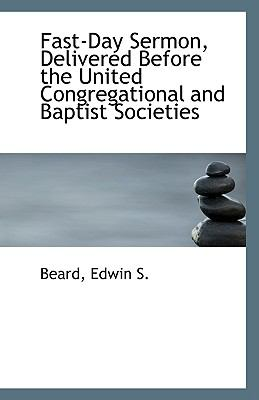 Fast-Day Sermon, Delivered Before the United Congregational and Baptist Societies N/A 9781113345172 Front Cover