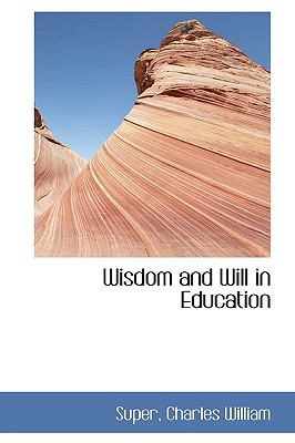 Wisdom and Will in Education N/A 9781113499172 Front Cover