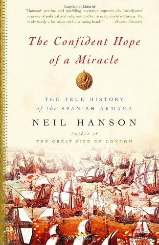 Confident Hope of a Miracle The True Story of the Spanish Armada  2006 9781400078172 Front Cover
