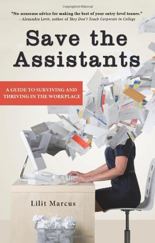 Save the Assistants A Guide to Surviving and Thriving in the Workplace  2010 9781401310172 Front Cover
