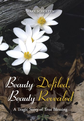 Beauty Defiled, Beauty Revealed A Tragic Story of True Blessing  2013 9781490800172 Front Cover