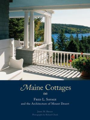 Maine Cottages Fred L. Savage and the Architecture of Mount Desert  2005 9781568983172 Front Cover