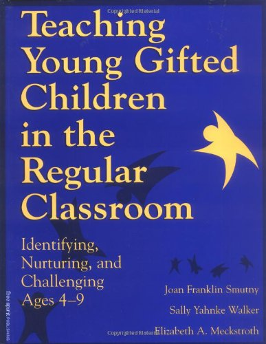 Teaching Young Gifted Children in the Regular Classroom Identifying, Nurturing, and Challenging Ages 4-9 Teachers Edition, Instructors Manual, etc. edition cover