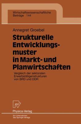 Strukturelle Entwicklungsmuster in Markt- und Planwirtschaften Vergleich der Sektoralen Erwerbst�tigenstrukturen Von BRD und DDR  1997 9783790810172 Front Cover