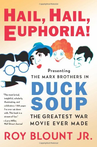 Hail, Hail, Euphoria! Presenting the Marx Brothers in Duck Soup, the Greatest War Movie Ever Made  2010 edition cover