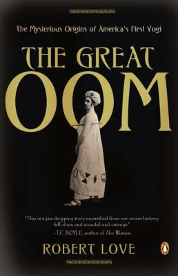 Great Oom The Mysterious Origins of America's First Yogi N/A edition cover
