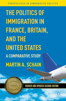 Politics of Immigration in France, Britain, and the United States A Comparative Study 2nd 2008 (Revised) 9780230341173 Front Cover