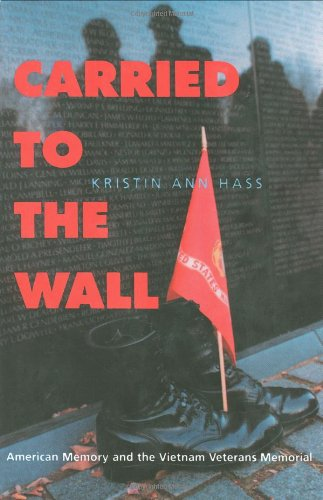 Carried to the Wall American Memory and the Vietnam Veterans Memorial  1998 9780520213173 Front Cover