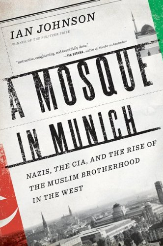 Mosque in Munich Nazis, the CIA, and the Rise of the Muslim Brotherhood in the West  2009 9780547423173 Front Cover