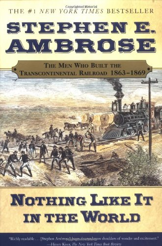 Nothing Like It in the World The Men Who Built the Transcontinental Railroad, 1863-1869  2002 (Reprint) edition cover