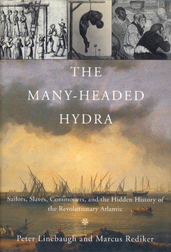 Many-Headed Hydra Sailors, Slaves, Commoners, and the Hidden History of the Revolutionary Atlantic  2013 edition cover