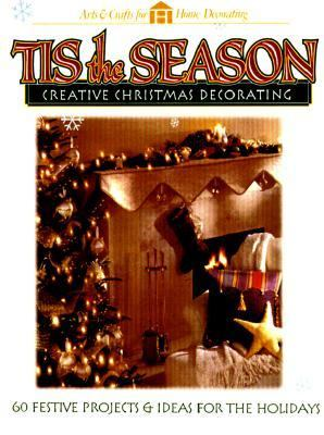 Tis the Season Creative Christmas Decorating  1998 9780865734173 Front Cover