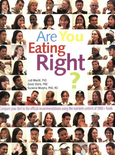 Are You Eating Right? Compare Your Diet to the Official Recommendations Using the Nutrient Content of 5000+ Foods  2003 9780965795173 Front Cover