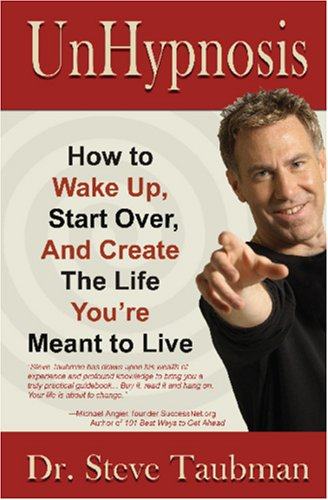 Unhypnosis : How to Wake up, Start over, and Create the Life You're Meant to Live  2005 9780976627173 Front Cover
