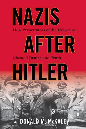 Nazis after Hitler How Perpetrators of the Holocaust Cheated Justice and Truth  2014 edition cover