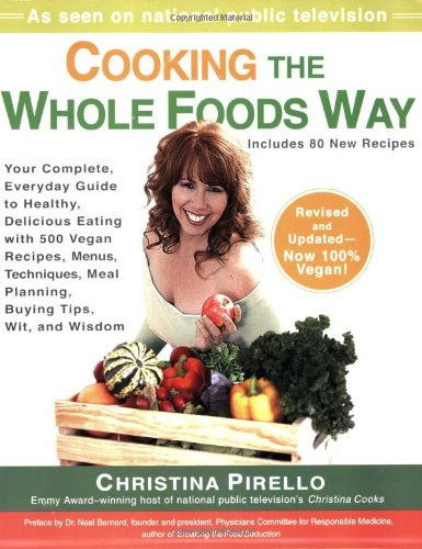 Cooking the Whole Foods Way Your Complete, Everyday Guide to Healthy, Delicious Eating with 500 VeganRecipes , Menus, Techniques, Meal Planning, Buying Tips, Wit, and Wisdom N/A 9781557885173 Front Cover