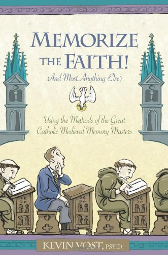 Memorize the Faith! (and Most Anything Else) Using the Methods of the Great Catholic Medieval Memory Masters  2006 edition cover