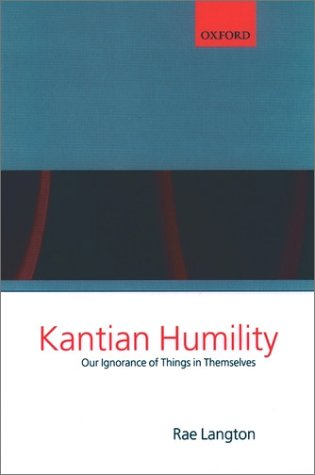 Kantian Humility Our Ignorance of Things in Themselves  2001 9780199243174 Front Cover