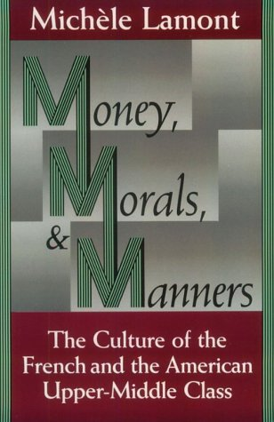 Money, Morals, and Manners The Culture of the French and the American Upper-Middle Class  1992 edition cover