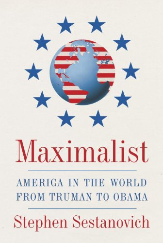 Maximalist America in the World from Truman to Obama  2014 9780307268174 Front Cover